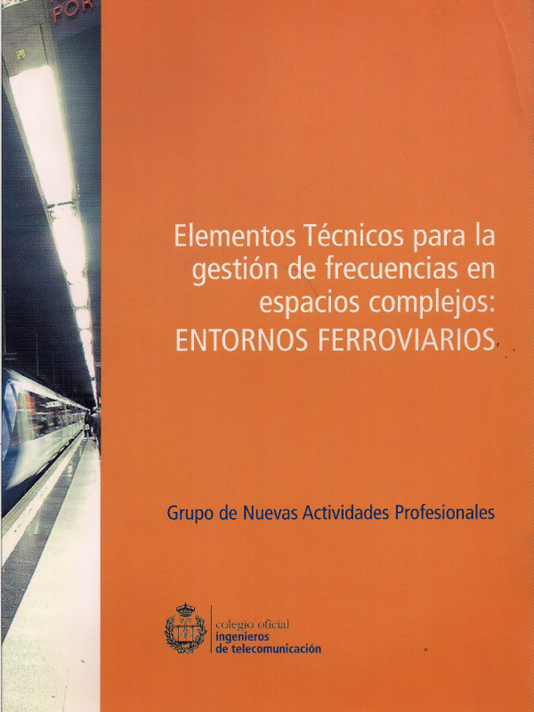 Elementos Técnicos para la Gestión de Frecuencias en Espacios Complejos: ENTORNOS FERROVIARIOS.  (Año publicación: 2006)