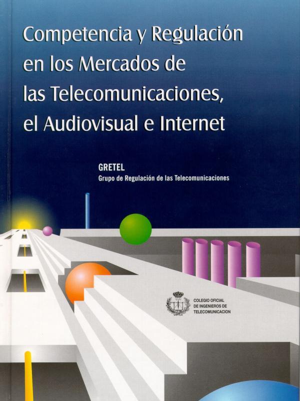 GRETEL 98: Competencia y Regulación en los Mercados de las Telecomunicaciones, el Audiovisual e Internet. (Año publicación: 1998)