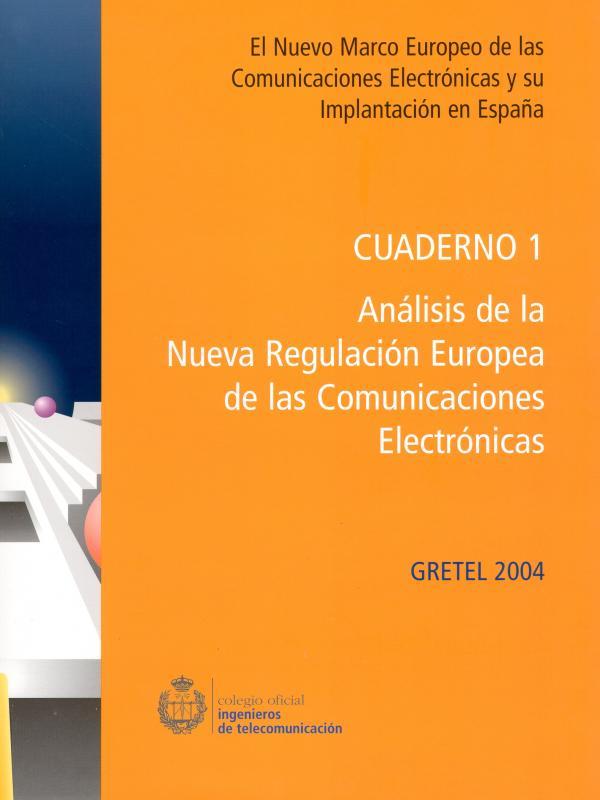 Cuaderno 1: Análisis de la nueva Regulación Europea de las Comunicaciones Electrónicas. (Año publicación: 2004)