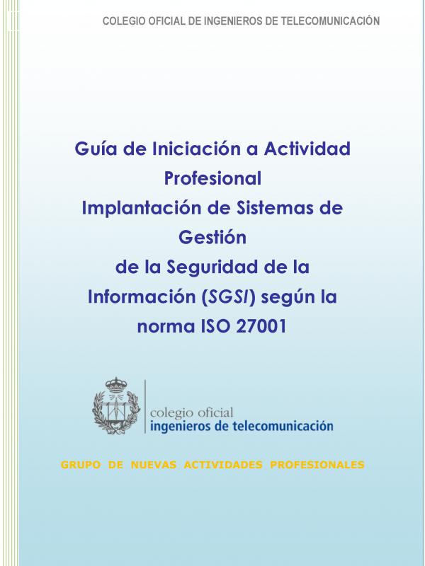 Implantación de Sistemas de Gestión de la Seguridad de la Información (SGSI) según la norma ISO 27001 . (Año publicación: 2012)