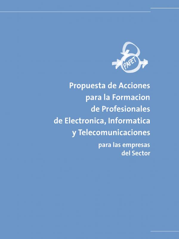 PAFET 1 - Propuesta de Acciones para la Formación de Profesionales de Electrónica, Informática y Telecomunicaciones para las empresas del sector. (Año publicación: 2001)