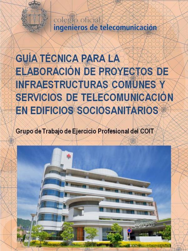 Guía Técnica para la elaboración de Proyectos de Infraestructuras Comunes de Telecomunicación en Edificios Sociosanitarios (Año publicación: 2016)