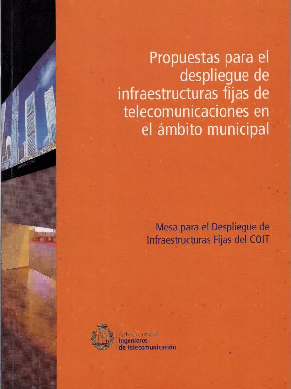 Propuestas para el despliegue de infraestructuras fijas de telecomunicaciones en el ámbito municipal.  (Año publicación: 2007)
