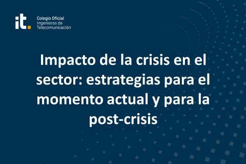 Impacto de la crisis en el sector: estrategias para el momento actual y para la post-crisis