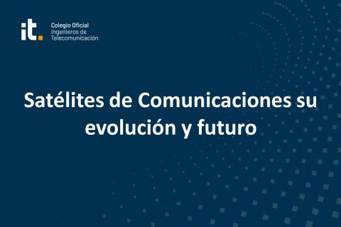 Satélites de Comunicaciones su evolución y futuro